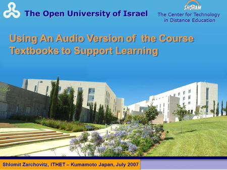 Using An Audio Version of the Course Textbooks to Support Learning The Open University of Israel The Center for Technology in Distance Education Shlomit.