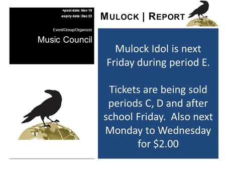 Mulock Idol is next Friday during period E. Tickets are being sold periods C, D and after school Friday. Also next Monday to Wednesday for $2.00 M ULOCK.