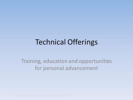 Technical Offerings Training, education and opportunities for personal advancement Christopher Kusek - Peters & Associates.