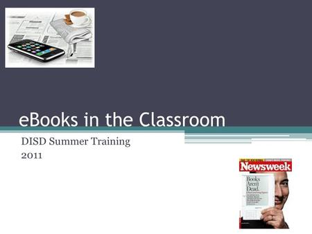 EBooks in the Classroom DISD Summer Training 2011.