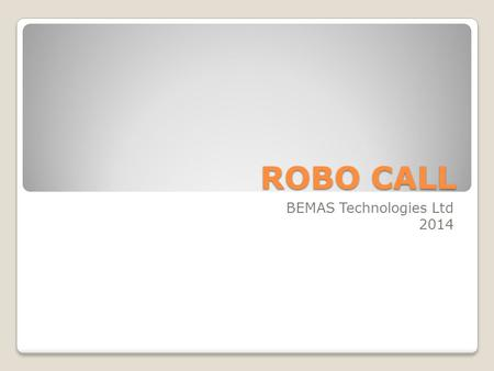 ROBO CALL BEMAS Technologies Ltd 2014. A ringing telephone: the most powerful sound in the world. It stops people and demands attention! Bulk Voice Calls.