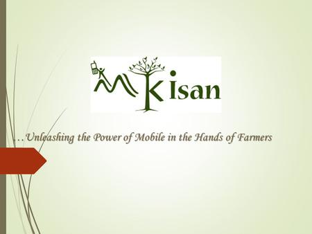 …Unleashing the Power of Mobile in the Hands of Farmers.