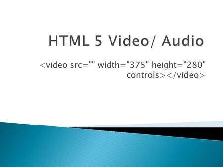 IE 9Google .mp4.ogv.webm Width Height Src Poster Loop Autoplay Mute Preload controls.