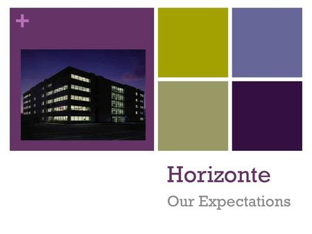 + Horizonte Our Expectations. + Horizonte Expectations follow directionsbe there…be readybe respectfulbe responsiblehands & feet to yourself.