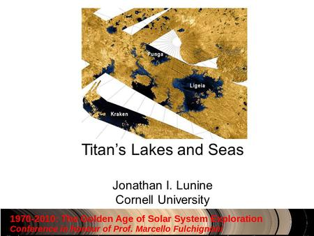Titan's Lakes and Seas Jonathan I. Lunine Cornell University.