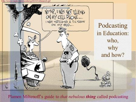Plamen Miltenoff's guide to that nebulous thing called podcasting  Podcasting in Education: who, why and.