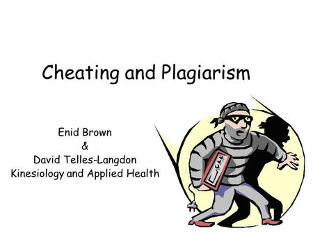 Cheating and Plagiarism Enid Brown & David Telles-Langdon Kinesiology and Applied Health.