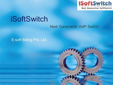 E-soft Billing Pvt. Ltd. iSoftSwitch Next Generation VoIP Switch.
