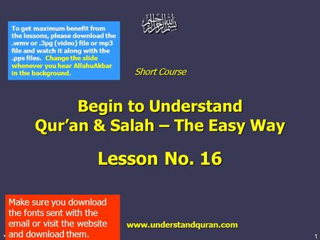 1 www.understandquran.com Short Course Begin to Understand Qur'an & Salah – The Easy Way Lesson No. 16 www.understandquran.com www.understandquran.com.