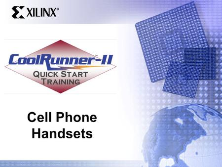 "Cell Phone Handsets. Quick Start Training Agenda Quick look at cell phone handsets – Markets, applications, handset structure Look at high end ""smart."