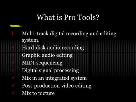 What is Pro Tools? I.Multi-track digital recording and editing system. Hard-disk audio recording Graphic audio editing MIDI sequencing Digital signal processing.