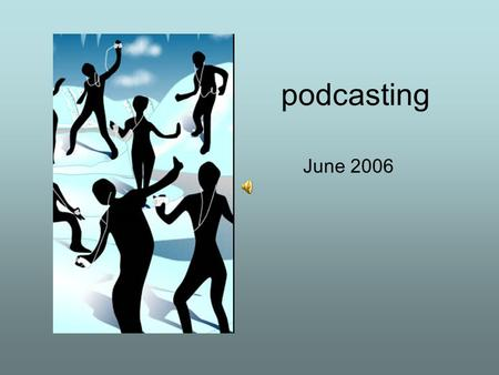 "Podcasting June 2006. What is the big deal? Apple Ipods has captured 78% of the mp3 market. (2005) 73% students rated ipod as #1 ""in"" thing, overtaking."