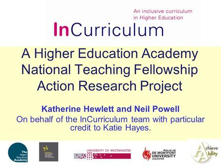 A Higher Education Academy National Teaching Fellowship Action Research Project Katherine Hewlett and Neil Powell On behalf of the InCurriculum team with.