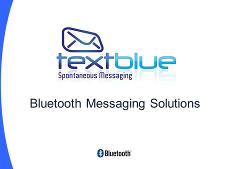 Bluetooth Messaging Solutions. Overview About TextBlue Bluetooth Market Size What Bluetooth Messaging is and examples. Creating Media Benefits for Librarians.