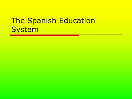The Spanish Education System. Pre-Primary  Children aged from 3 to 6  Free and offered to all children  Not compulsory for families  Mostly in primary.