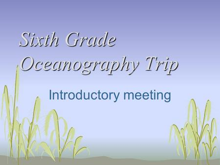 Sixth Grade Oceanography Trip Introductory meeting.