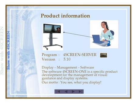 Product information Program : 4SCREEN-SERVER Version : 5.10 Display – Management – Software The software 4SCREEN-ONE is a specific product development.