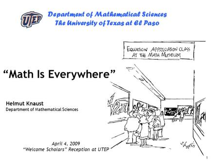 "Department of Mathematical Sciences The University of Texas at El Paso 1 ""Math Is Everywhere"" Helmut Knaust Department of Mathematical Sciences April 4,"