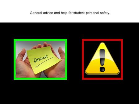 General advice and help for student personal safety.
