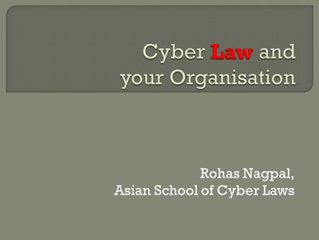 Rohas Nagpal, Asian School of Cyber Laws.  Information Technology Act, 2000  Imprisonment upto 10 years  Compensation upto Rs 1 crore  Indian Penal.