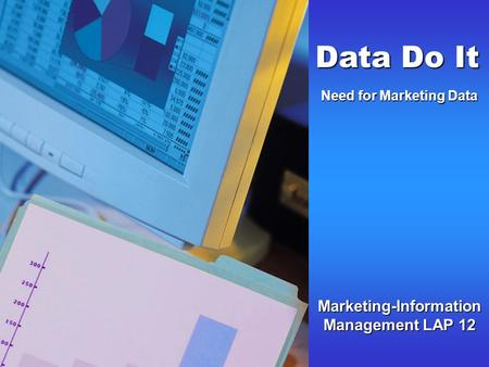 Marketing-Information Management LAP 12 Data Do It Need for Marketing Data.
