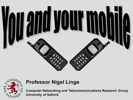 Professor Nigel Linge Computer Networking and Telecommunications Research Group University of Salford.