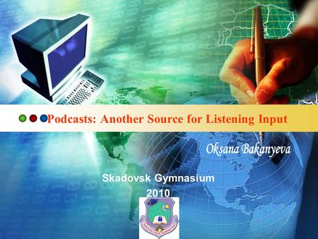 LOGO Podcasts: Another Source for Listening Input Skadovsk Gymnasium 2010.