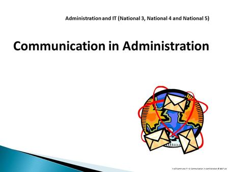 N 4/5 Admin and IT – 3: Communication in Administrators © BEST Ltd Administration and IT (National 3, National 4 and National 5) Communication in Administration.