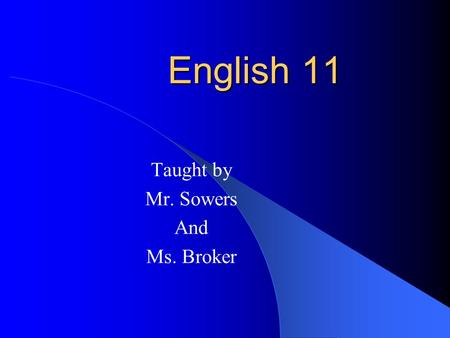 English 11 Taught by Mr. Sowers And Ms. Broker. Contact Telephone: (913) 993-7591   Web Page: