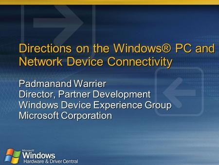 Directions on the Windows® PC and Network Device Connectivity Padmanand Warrier Director, Partner Development Windows Device Experience Group Microsoft.