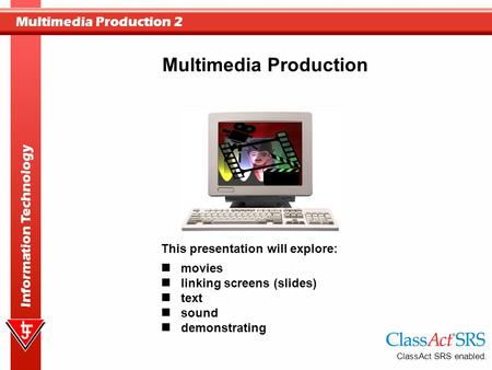 Multimedia Production 2 Information Technology movies linking screens (slides) text sound demonstrating Multimedia Production This presentation will explore: