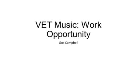VET Music: Work Opportunity Gus Campbell. Trends and emerging technologies in the music industry introduction As technology gets better and better in.