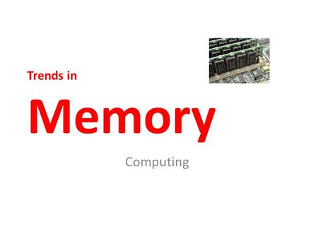 Trends in Memory Computing. Changes in memory technology Once upon a time, computers could not store very much data. The first electronic memory storage.