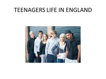 TEENAGERS LIFE IN ENGLAND. TEENAGERS A teenager, or teen, is a young person whose age is between thirteen and nineteen Teenagers are an important part.
