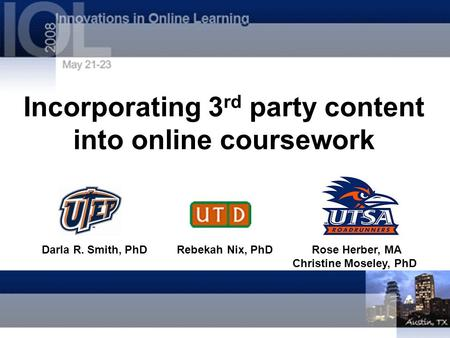 Incorporating 3 rd party content into online coursework Darla R. Smith, PhDRebekah Nix, PhDRose Herber, MA Christine Moseley, PhD.