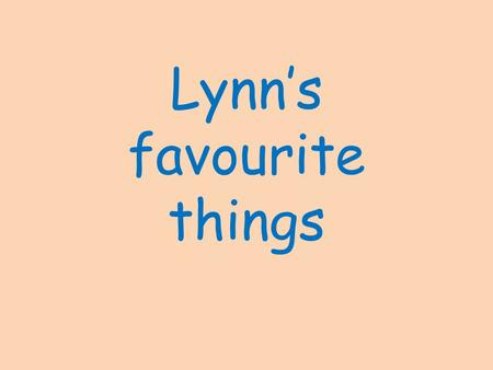 Lynn's favourite things. My favourite animal is the dolphin.