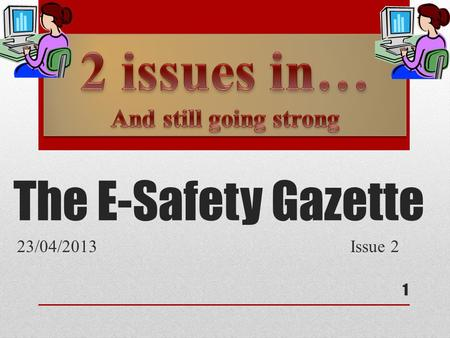The E-Safety Gazette 23/04/2013 Issue 2 1. This week: 1.Cover 2.This Page and funny videos section 3.Freddie's Corner 4.Freddie's Corner 5.Games Page.