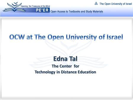 The Open University of Israel (OUI) Established 1974, based on the OU-UK model Open admission, Distance learning (ODL) 45,000 Registered students in Israel.