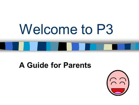 "Welcome to P3 A Guide for Parents. General Routines Pupils are now expected to enter and leave school unaccompanied. Pupils only bring ""zippys/book bags"""