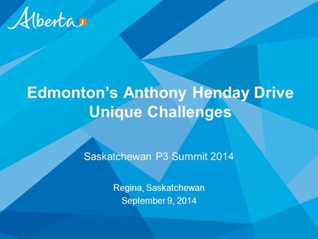Edmonton's Anthony Henday Drive Unique Challenges Saskatchewan P3 Summit 2014 Regina, Saskatchewan September 9, 2014.