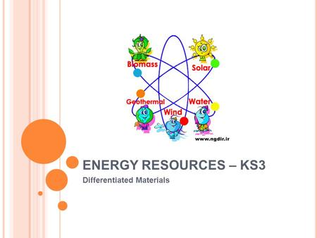 ENERGY RESOURCES – KS3 Differentiated Materials. K EY W ORDS Energy – being able to do work. e.g. food gives us energy, so that we can move Fuel - Fuel.
