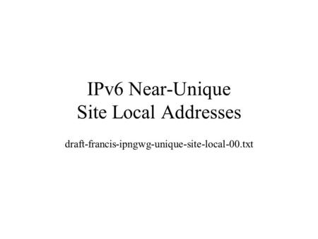 IPv6 Near-Unique Site Local Addresses draft-francis-ipngwg-unique-site-local-00.txt.