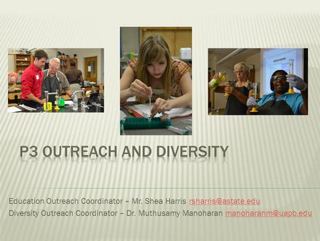 Education Outreach Coordinator – Mr. Shea Harris Diversity Outreach Coordinator – Dr. Muthusamy Manoharan