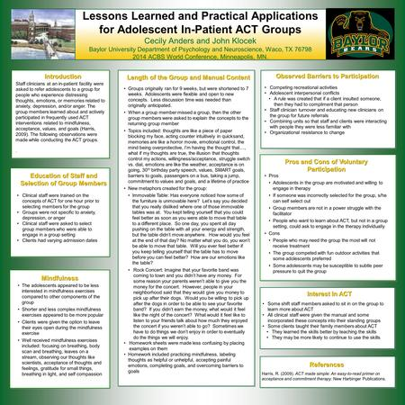Lessons Learned and Practical Applications for Adolescent In-Patient ACT Groups Cecily Anders and John Klocek Baylor University Department of Psychology.