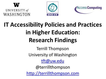 Terrill Thompson University of  IT Accessibility Policies and Practices in Higher Education: