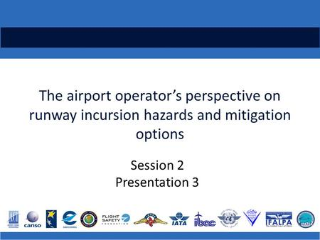 The airport operator's perspective on runway incursion hazards and mitigation options Session 2 Presentation 3.