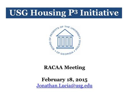 USG Housing P 3 Initiative RACAA Meeting February 18, 2015