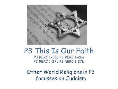 P3 This Is Our Faith P3 RERC 1-25a P3 RERC 1-26a P3 RERC 1-27a P3 RERC 1-27b Other World Religions in P3 focusses on Judaism.
