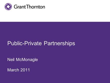 Public-Private Partnerships Neil McMonagle March 2011.