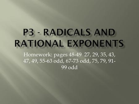 Homework: pages 48-49 27, 29, 35, 43, 47, 49, 55-63 odd, 67-73 odd, 75, 79, 91- 99 odd.